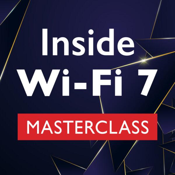 Inside Wi-Fi 7 Masterclass